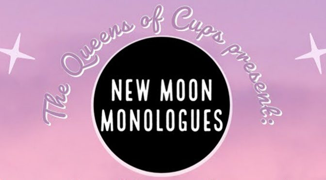 March's New Moon Monologues