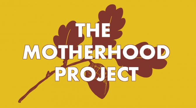 """The Motherhood Project"" from the Battersea Arts Centre"