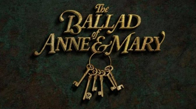 """The Ballad of Anne & Mary"""